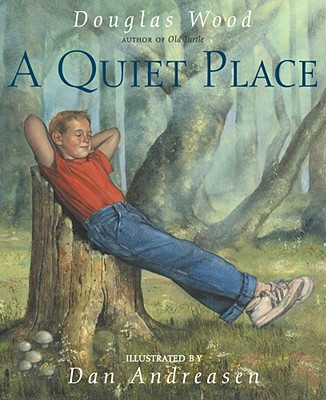 A Quiet Place By Wood, Douglas/ Andreasen, Dan (ILT)/ Andreasen, Dan