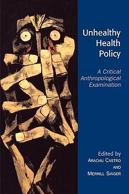 Unhealthy Health Policy By Castro, Arachu (EDT)/ Singer, Merrill (EDT)