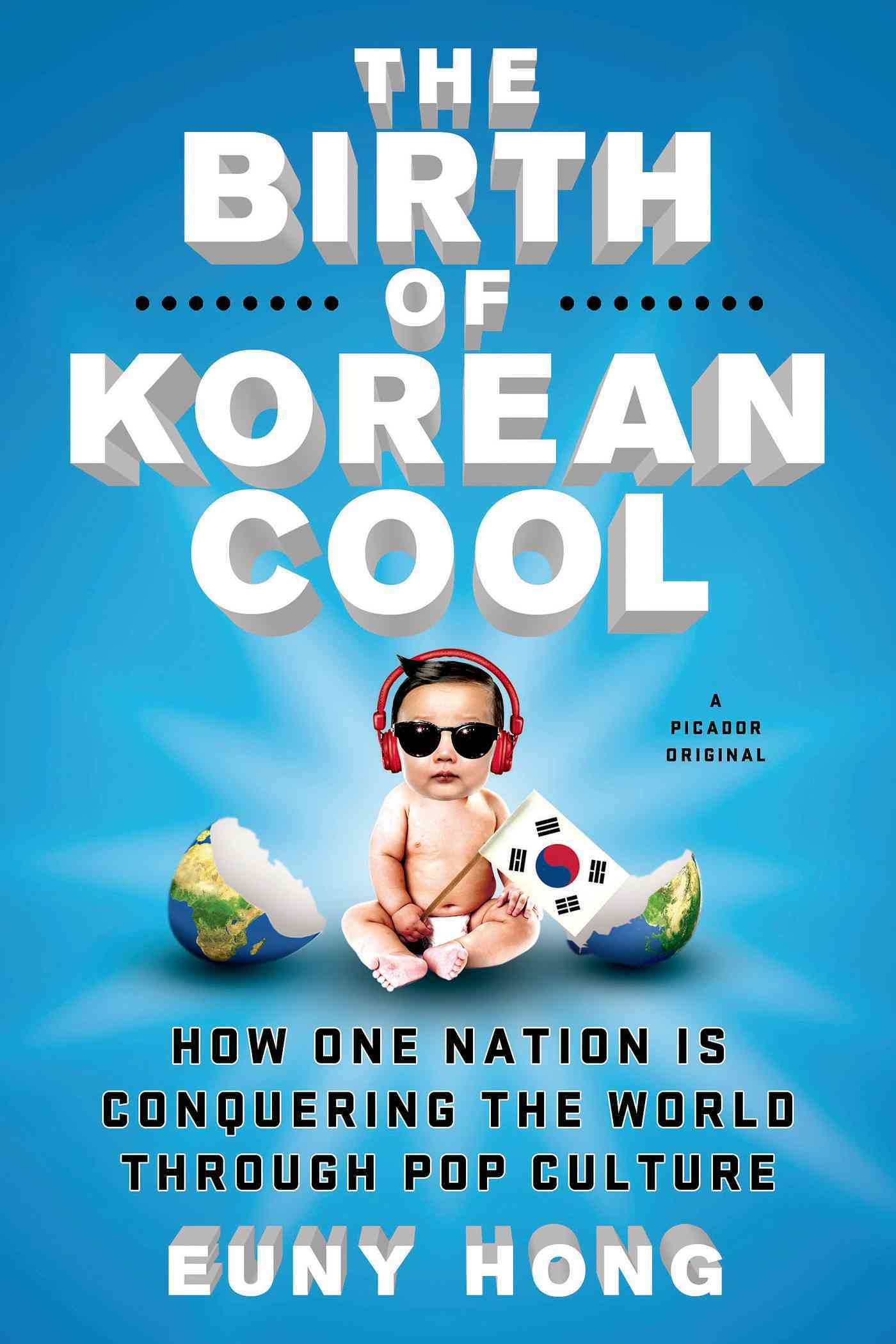 The Birth of Korean Cool By Hong, Euny