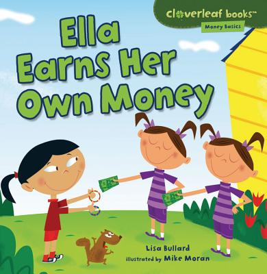 Ella Earns Her Own Money By Bullard, Lisa/ Moran, Mike (ILT)