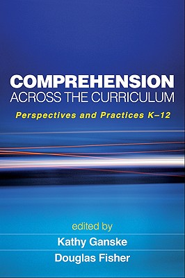 Comprehension Across the Curriculum By Ganske, Kathy (EDT)/ Fisher, Douglas (EDT)